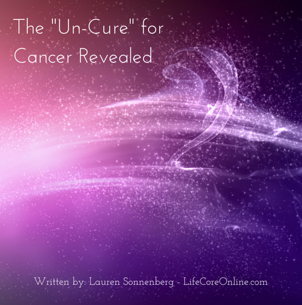 "The ""Un-Cure"" for Cancer Revealed"