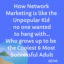 How Network Marketing is like the Unpopular Kid no one wanted to hang with Who Grows up to be the Coolest & Most Successful Adult